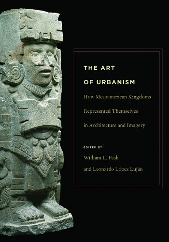 The Art of Urbanism: How Mesoamerican Kingdoms Represented Themselves in Architecture and Imagery (...