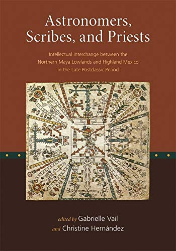 9780884023463: Astronomers, Scribes, and Priests: Intellectual Interchange Between the Northern Maya Lowlands and Highland Mexico in the Late Postclassic Period