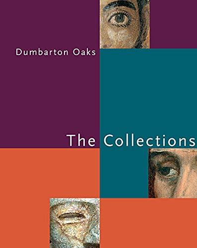 9780884023548: Dumbarton Oaks: The Collections (Dumbarton Oaks Collection)