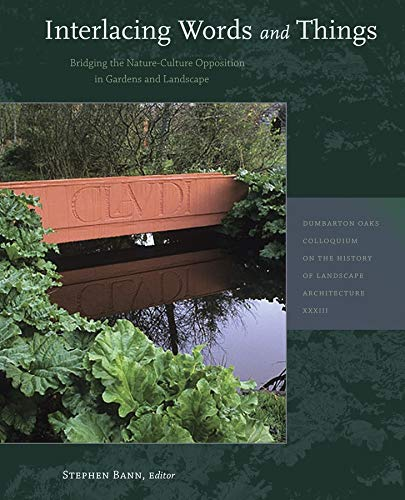 9780884023692: Interlacing Words and Things: Bridging the Nature-Culture Opposition in Gardens and Landscape (Dumbarton Oaks Colloquium Series in the History of Landscape Architecture)