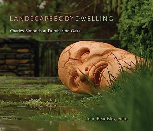 Landscape Body Dwelling: Charles Simonds at Dumbarton: Beardsley, John [Editor];