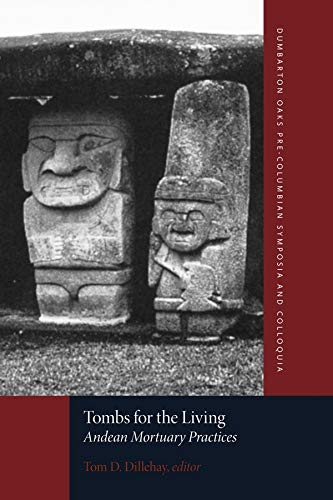 9780884023746: Tombs for the Living: Andean Mortuary Practices (Dumbarton Oaks Pre-Columbian Symposia and Colloquia)