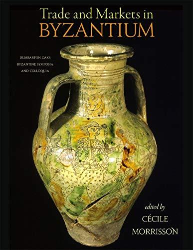 Trade and Markets in Byzantium (Hardback): Ms Cecile Morrisson, Demetra Bakirtzi, Andre Binggeli