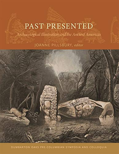 9780884023807: Past Presented: Archaeological Illustration and the Ancient Americas (Dumbarton Oaks Pre-Columbian Symposia and Colloquia)