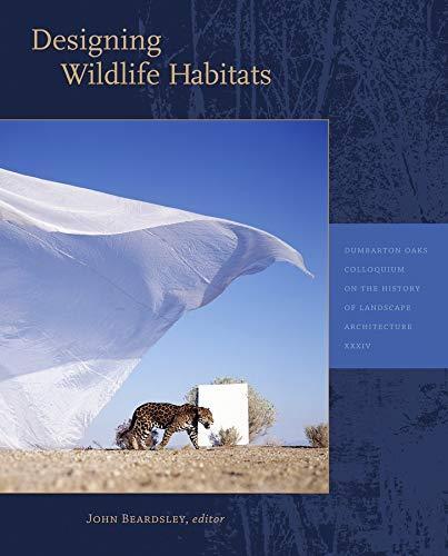 9780884023852: Designing Wildlife Habitats (Dumbarton Oaks Colloquium on the History of Landscape Architecture)
