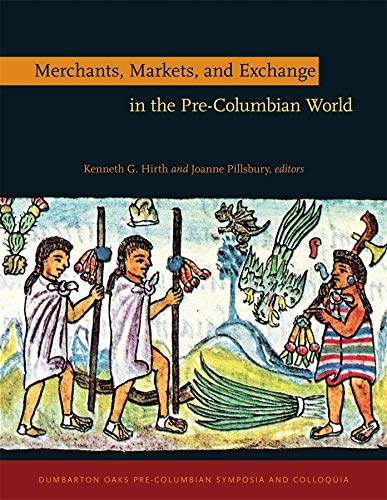 Merchants, Markets, and Exchange in the Pre-Columbian: Kenneth G. Hirth