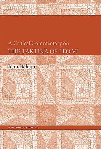 A Critical Commentary on The Taktika of Leo VI: Professor John Haldon