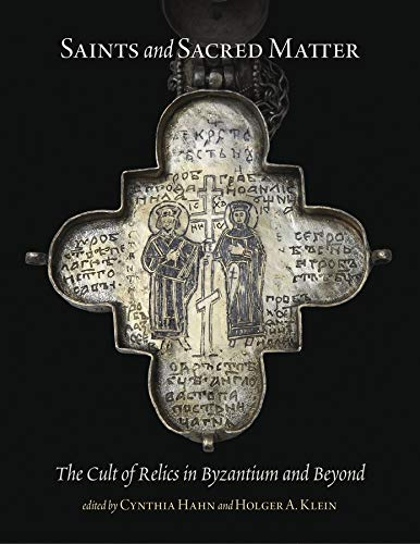 9780884024064: Saints and Sacred Matter: The Cult of Relics in Byzantium and Beyond (Dumbarton Oaks Byzantine Symposia and Colloquia)