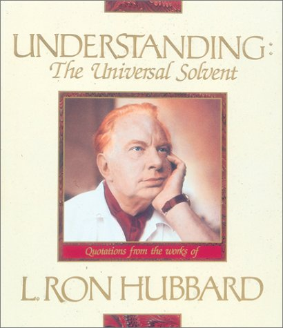 Understanding: The Universal Solvent: Hubbard, L. Ron