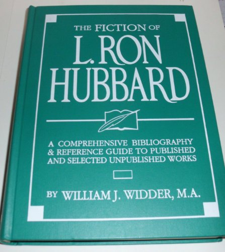 The Fiction of L. Ron Hubbard: A Comprehensive Bibliography & Reference Guide to Published and ...