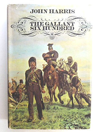 9780884050551: The Gallant Six Hundred : a Tragedy of Obsessions