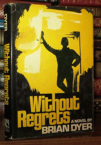 Without regrets: A novel: Dyer, Brian