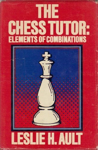 The chess tutor: Elements of combinations: Ault, Leslie H