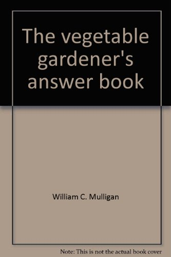 The Vegetable Gardener's Answer Book