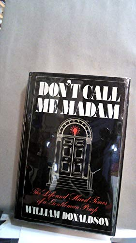 Don't Call Me Madam: The Life and: Donaldson, William