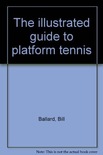 The illustrated guide to platform tennis: Ballard, Bill