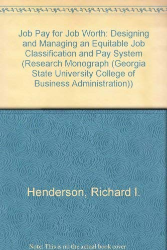 Job Pay for Job Worth: Designing and Managing an Equitable Job Classification and Pay System (Research Monograph (Georgia State University College of Business Administration)) (0884061302) by Richard I. Henderson; Kitty Williams Clarke