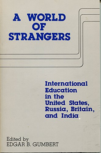 9780884061861: A World of Strangers: International Education in the United States, Russia, Britain, and India (Center for Cross-Cultural Education Lecture Series V)