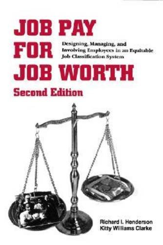 Job Pay for Job Worth: Designing, Managing, and Involving Employees in an Equitable Job Classification System (0884062465) by Henderson, Richard I.; Clarke, Kitty Williams