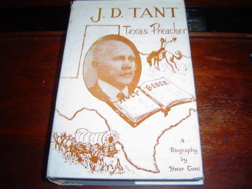J. D. Tant: Texas Preacher: Fanning Yater Tant