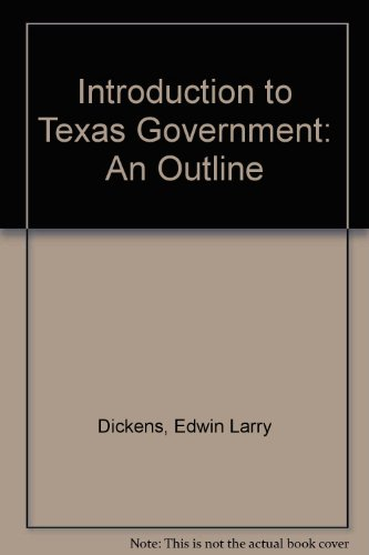Introduction to Texas Government: An Outline: Dickens, Edwin Larry