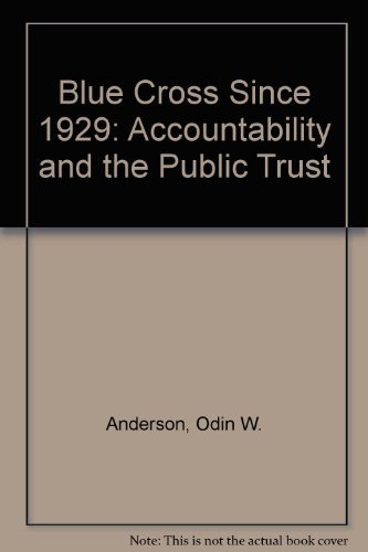Blue Cross Since 1929 Accountability and the Public Trust: Anderson, Odin W.