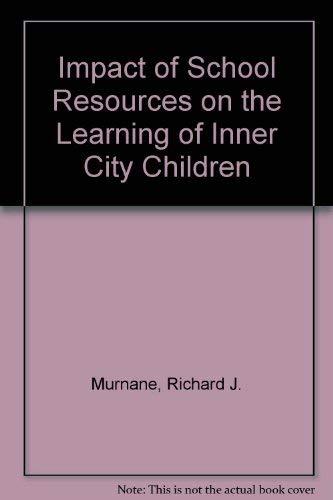 IMPACT OF SCHOOL RESOURCES ON THE LEARNING OF INNER CITY CHILDREN: Murnane, Richard J
