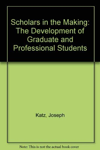 Scholars in the Making: The Development of Graduate and Professional Students (0884101665) by Joseph Katz