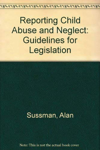 Reporting Child Abuse and Neglect: Guidelines for: Alan Sussman