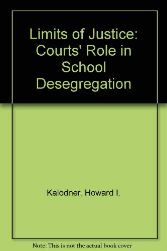 Limits of Justice; the courts' Role in School Desegregation: Kalodner, Howard I. And fishman, ...