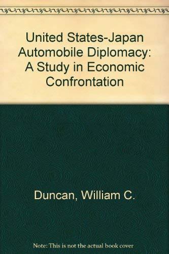 U.S.- JAPAN AUTOMOBILE DIPLOMACY. A Study In Economic Confrontation.: Duncan, William Chandler.
