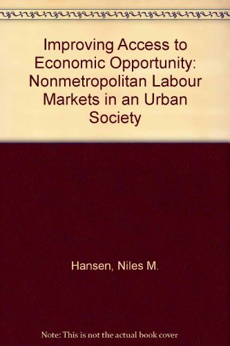 Improving Access to Economic Opportunity: Nonmetropolitan Labor Markets in an Urban Society: Hansen...