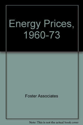 Energy Prices 1960-1973: A Report to the Energy Policy Project of the Ford Foundation [First ...