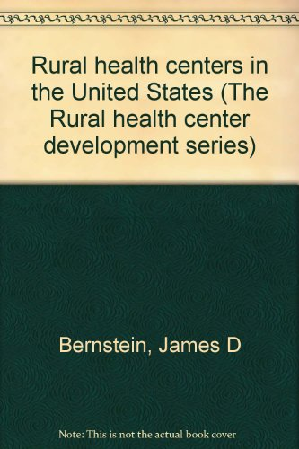 Rural health centers in the United States: Bernstein, James D