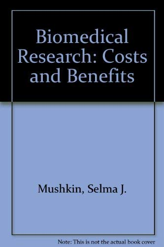 Biomedical Research: Costs and Benefits Mushkin, Selma J.