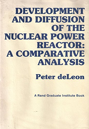Development and Diffusion of the Nuclear Reactor: A Comparative Analysis: Deleon, Peter