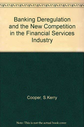 9780884107125: Banking Deregulation and the New Competition in the Financial Services Industry