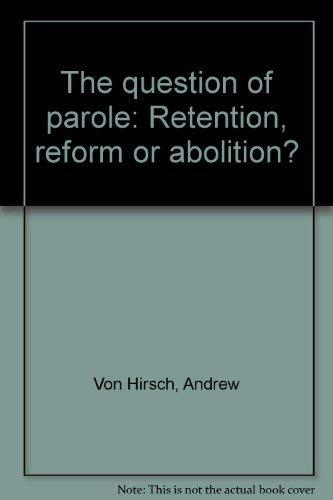 9780884107965: The question of parole: Retention, reform, or abolition?