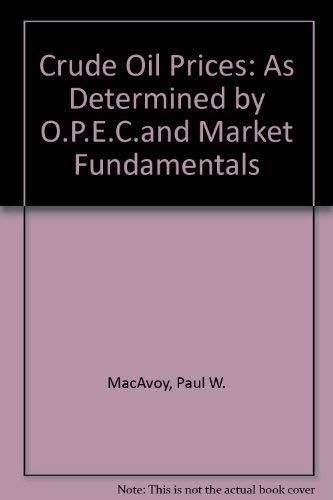Crude Oil Prices: As Determined by Opec and Market Fundamentals: MacAvoy, Paul