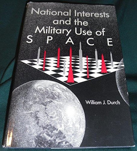 NATIONAL INTERESTS AND THE MILITARY USE OF SPACE.