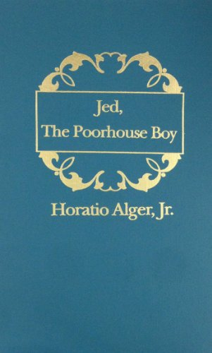 Jed The Poorhouse Boy: Alger, Horatio Jr.