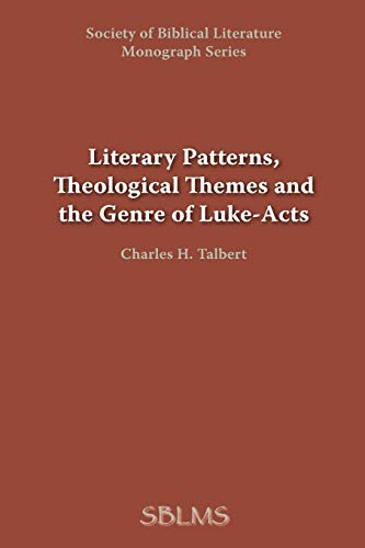 Literary Patterns, Theological Themes and the Genre of Luke-Acts [SBL Monograph Series 20]: Talbert...