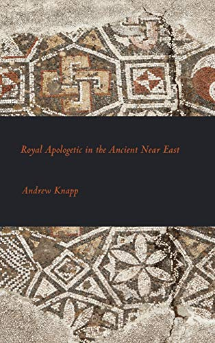 Royal Apologetic in the Ancient Near East (Hardback): Senior Lecturer in French Studies Andrew ...