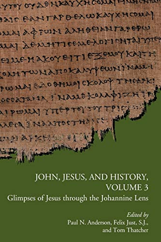 9780884140825: John, Jesus, and History, Volume 3: Glimpses of Jesus through the Johannine Lens (Early Christianity and Its Literature)