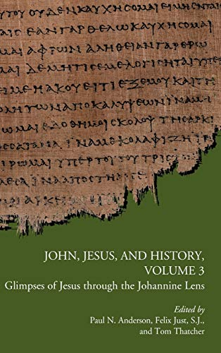 9780884140849: John, Jesus, and History, Volume 3: Glimpses of Jesus through the Johannine Lens (Early Christianity and Its Literature)