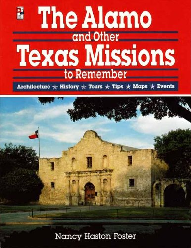 The Alamo and Other Texas Missions to Remember Architecture History Tours Tips Maps Events: Foster ...