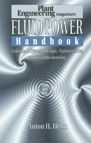 Plant Engineering's Fluid Power Handbook, Volume 1: Hehn, Anton H.