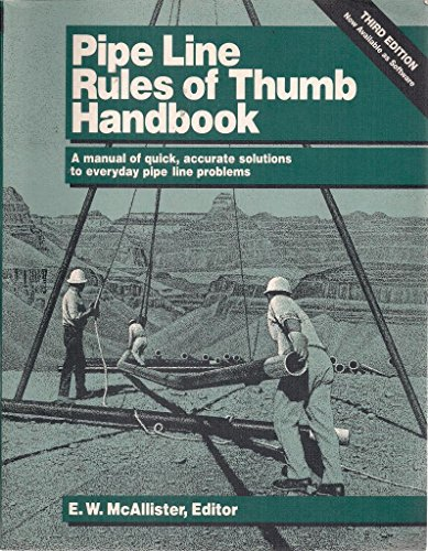 9780884150947: Pipe Line Rules of Thumb Handbook: A Manual of Quick, Accurate Solutions to Everyday Pipe Line Problems