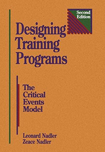 Designing Training Programs, Second Edition: The Critical: Ph.D., Leonard Nadler,