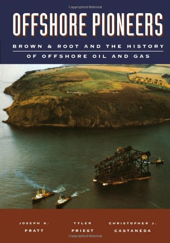 9780884151388: Offshore Pioneers: Brown and Root and the History of Offshore Oil and Gas
